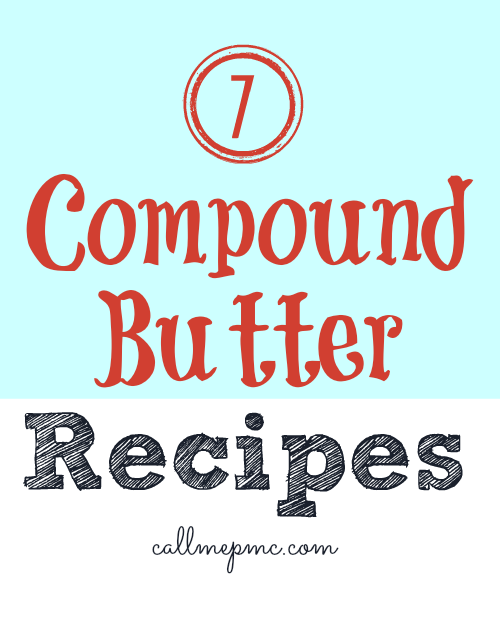 7 Compound Butters - make everything better with these kicked up butters