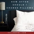 HOW OFTEN SHOULD I CHANGE MY PILLOWS?