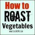How to Roast Vegetables