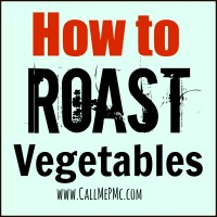 How to Roast Vegetables / Call Me PMc