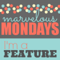 Marvelous Mondays Link Party and Features 7-22-13