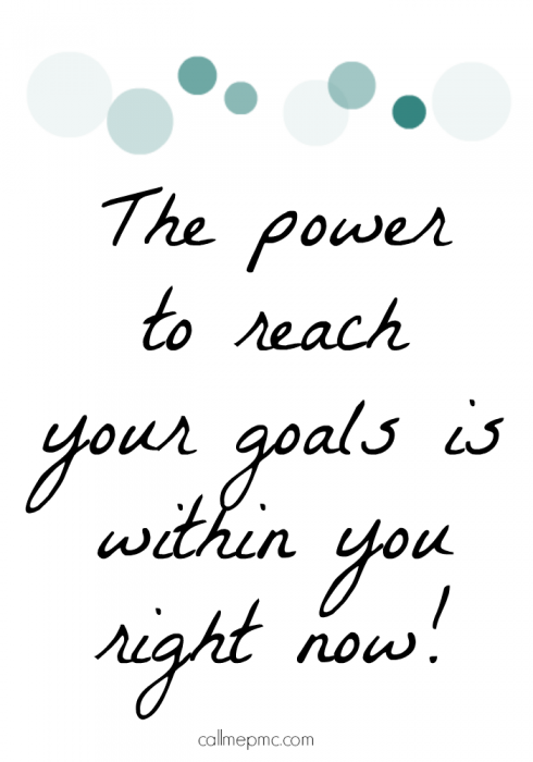 The Power to Reach Your Goals is within your right now!