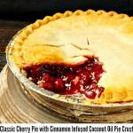 Classic Cherry Pie with Cinnamon Infused Coconut Oil Pie Crust