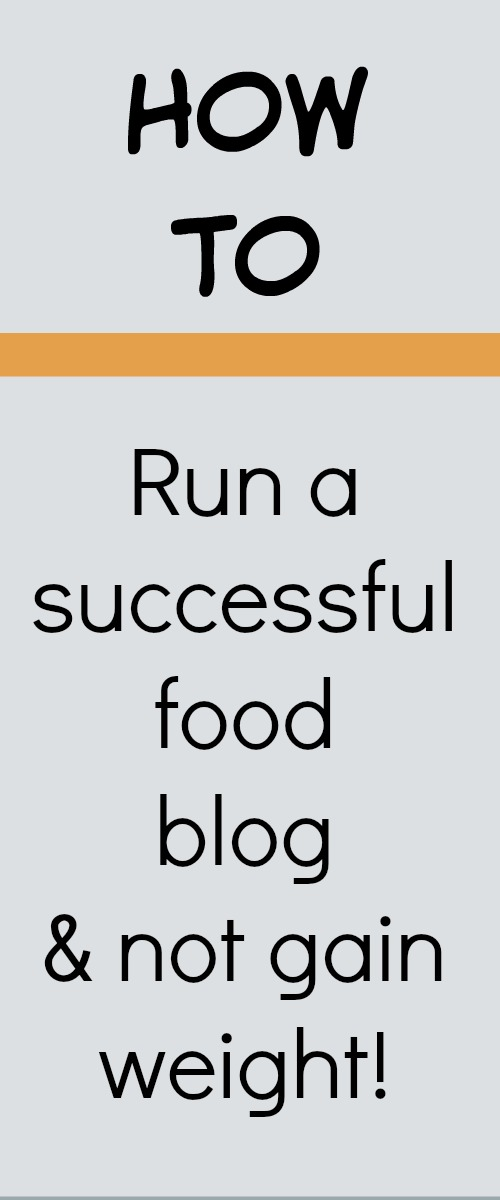 How to run a successful food blog and not gain weight. tips and tricks for weight control