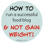 How to Run a Successful Food Blog and Not Gain Weight