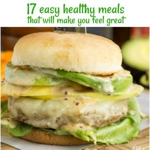 17 Easy Healthy Meals that Will Make you Feel Great