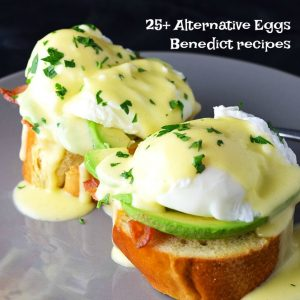 25+ Alternative Eggs Benedict Recipes