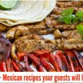 15+ MEXICAN RECIPES YOUR GUESTS WILL LOVE