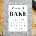 CAN I BAKE A POUND CAKE IN A 9X13-INCH PAN?