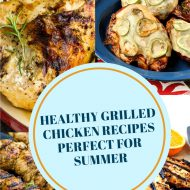 10+ HEALTHY GRILLED CHICKEN RECIPES PERFECT FOR SUMMER